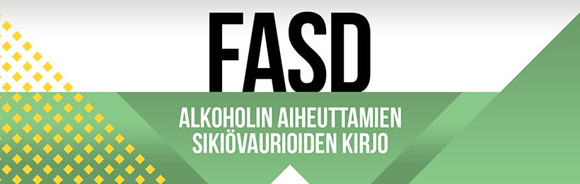 FASD - alkoholin aiheuttamien sikiövaurioiden kirjo.