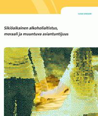 Sikiöaikainen alkoholialtistus, moraali ja muuntuva asiantuntijuus -kirja ilmestynyt